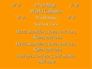 ♫ ♫ 8th of May ♫ ♫ World Cultures ♫ ♫ World Music ♫ ♫ Knees & Toes Head, shou