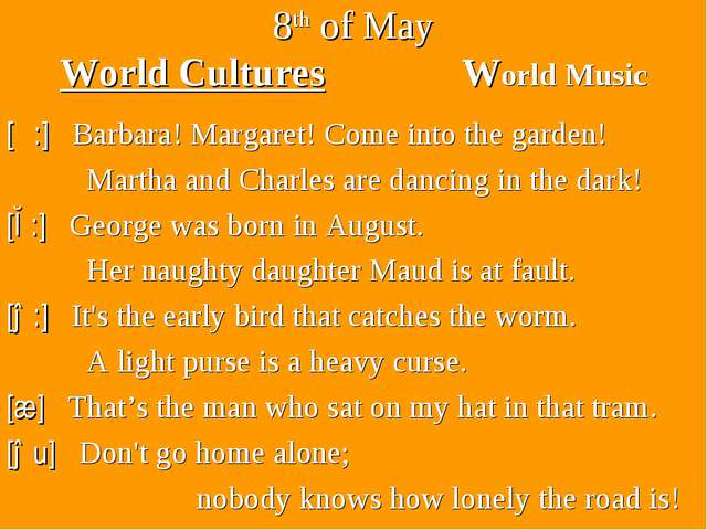 8th of May World Cultures World Music [α:] Barbara! Margaret! Come into the g...