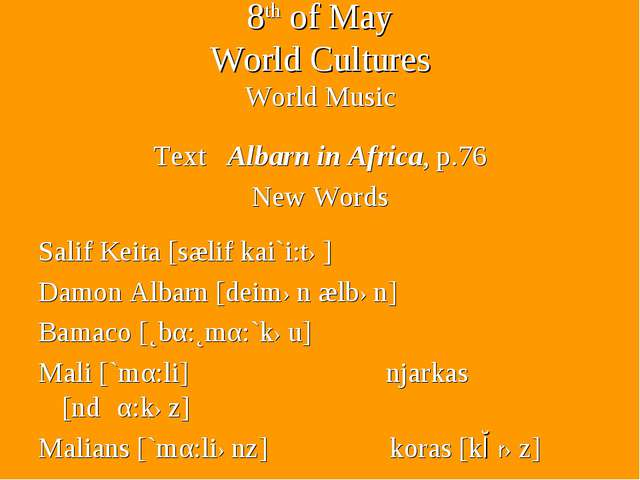 8th of May World Cultures World Music Text Albarn in Africa, p.76 New Words S...