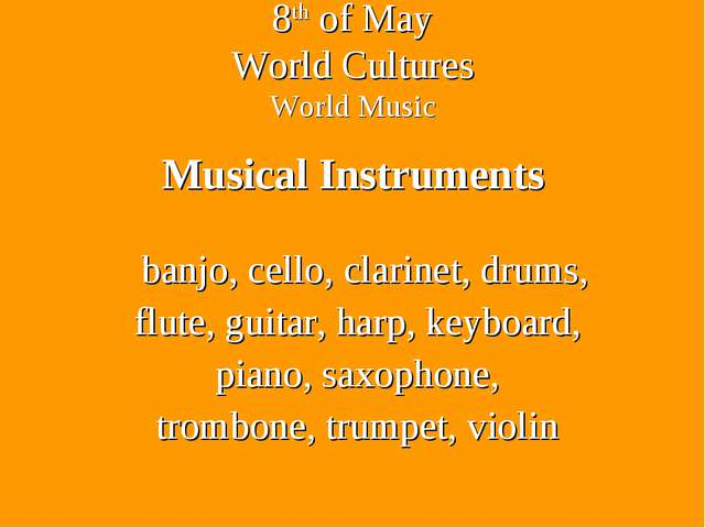 8th of May World Cultures World Music Musical Instruments banjo, cello, clari...