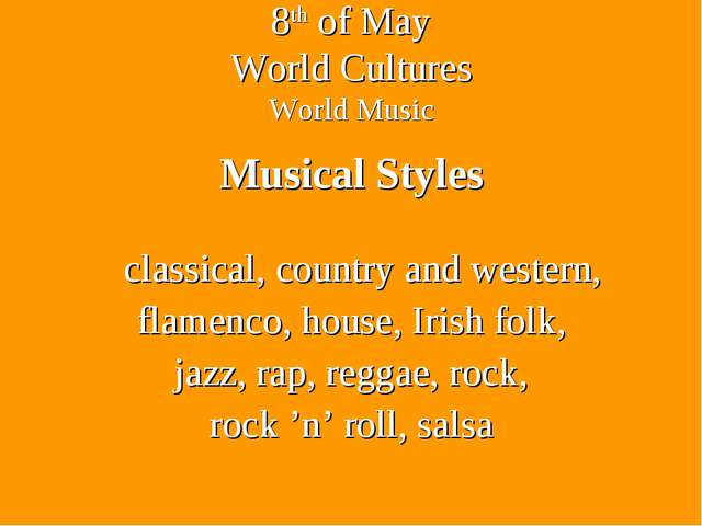 8th of May World Cultures World Music Musical Styles classical, country and w...