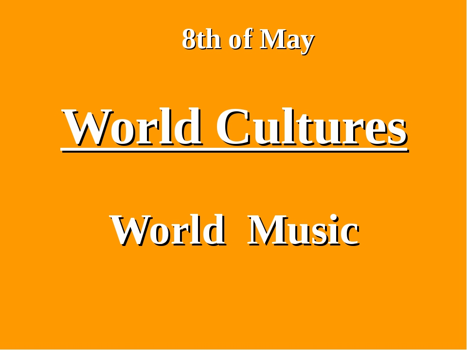 World Cultures World Music 8th of May