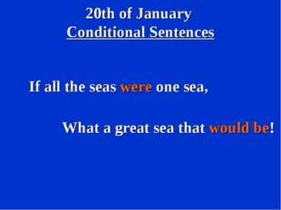 20th of January Conditional Sentences If all the seas were one sea, What a gr