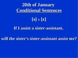 20th of January Conditional Sentences [s] v [z] If I assist a sister-assistan