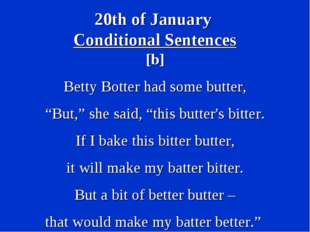 "20th of January Conditional Sentences [b] Betty Botter had some butter, ""But,"