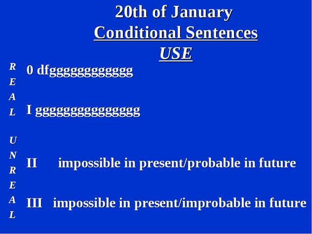 20th of January Conditional Sentences USE R E A L 0 dfgggggggggggg I gggggggg...