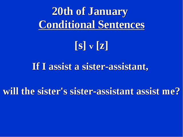 20th of January Conditional Sentences [s] v [z] If I assist a sister-assistan...