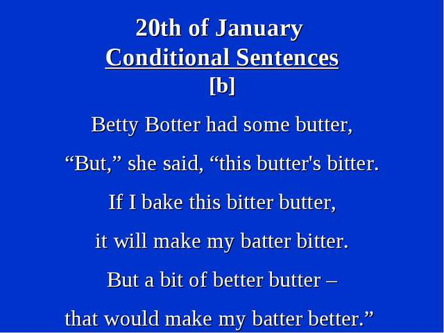 "20th of January Conditional Sentences [b] Betty Botter had some butter, ""But,..."