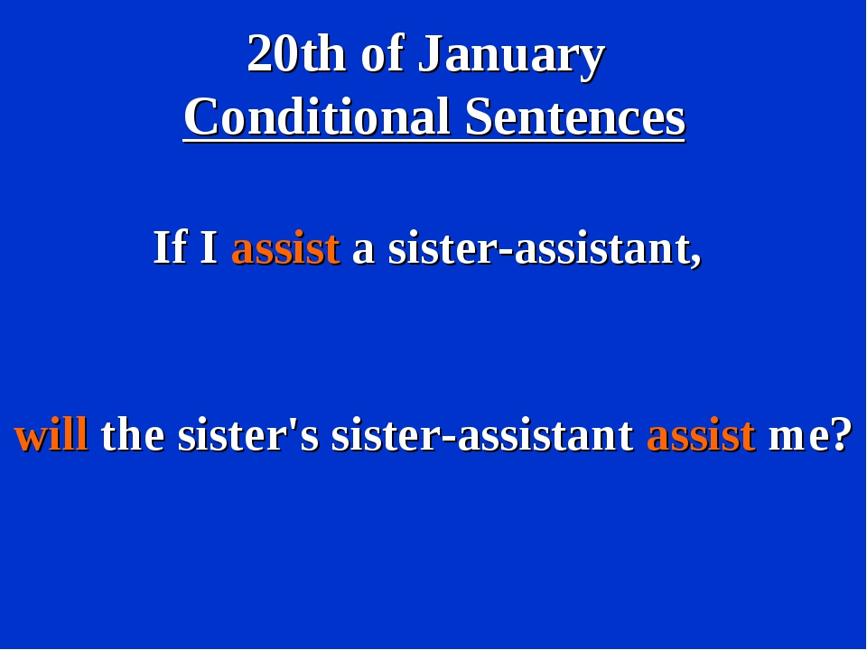 20th of January Conditional Sentences If I assist a sister-assistant, will th...