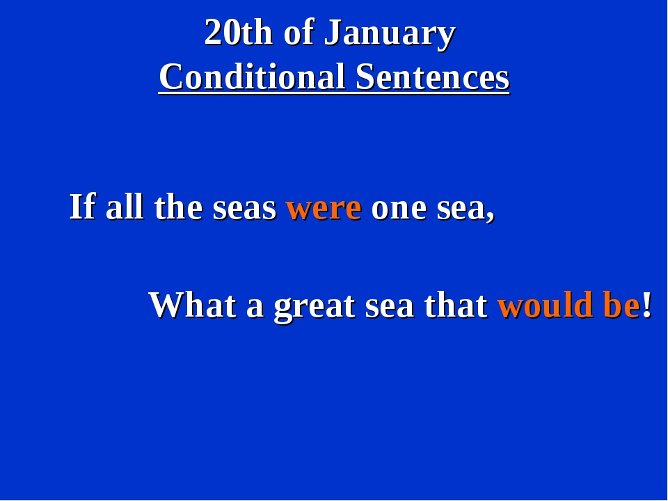 20th of January Conditional Sentences If all the seas were one sea, What a gr...