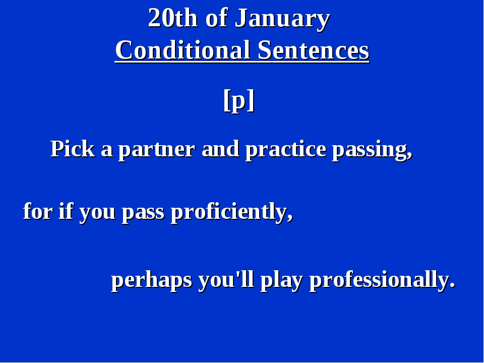 20th of January Conditional Sentences [p] Pick a partner and practice passing...