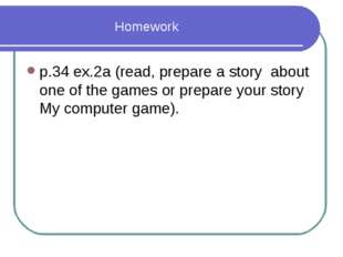 Homework р.34 ex.2а (read, prepare a story about one of the games or prepare