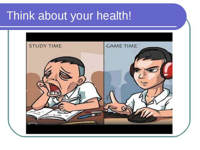 Think about your health!