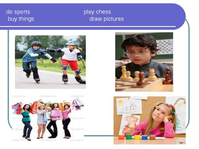 do sports play chess buy things draw pictures