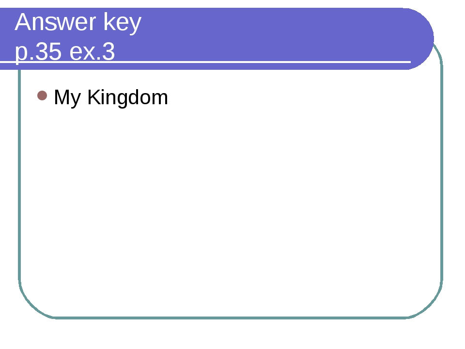 Answer key p.35 ex.3 My Kingdom