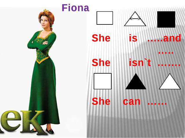 She is …..and ….. She isn`t ……. She can …… Fiona