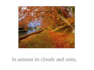 In autumn its cloudy and rainy,