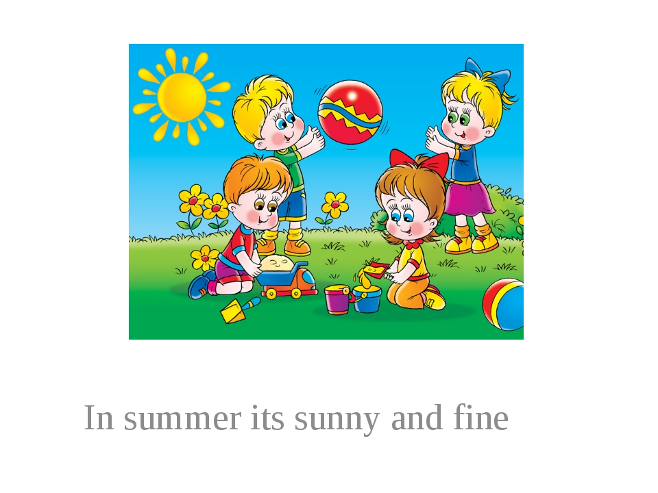 In summer its sunny and fine