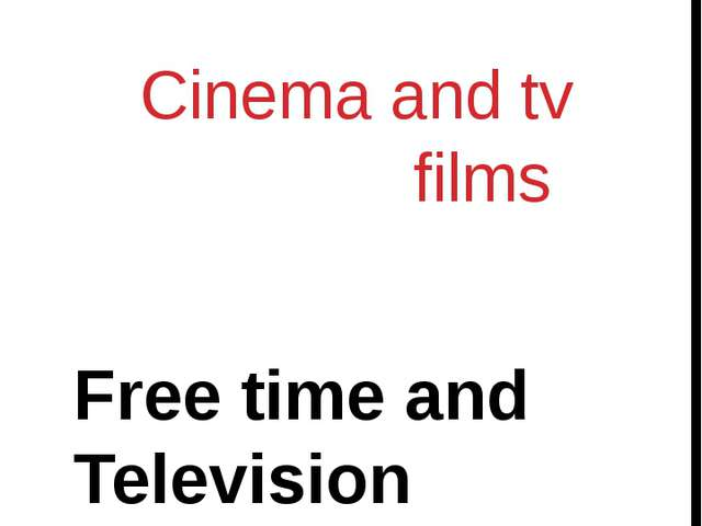 Cinema and tv films Free time and Television