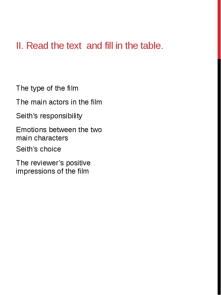 II. Read the text and fill in the table. Thetype of the film The main actors...