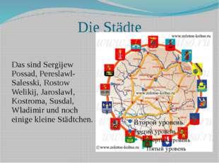 Die Städte Das sind Sergijew Possad, Pereslawl-Salesski, Rostow Welikij, Jaro