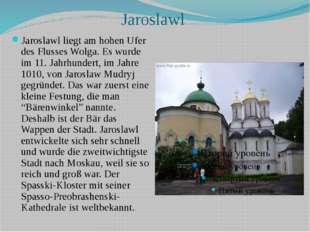 Jaroslawl Jaroslawl liegt am hohen Ufer des Flusses Wolga. Es wurde im 11. Ja
