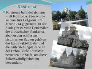 Kostroma Kostroma befindet sich am Fluß Kostroma. Hier wurde sie von Juri Dol