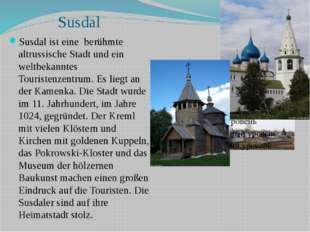 Susdal Susdal ist eine berühmte altrussische Stadt und ein weltbekanntes Tour