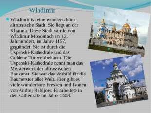 Wladimir Wladimir ist eine wunderschöne altrussische Stadt. Sie liegt an der