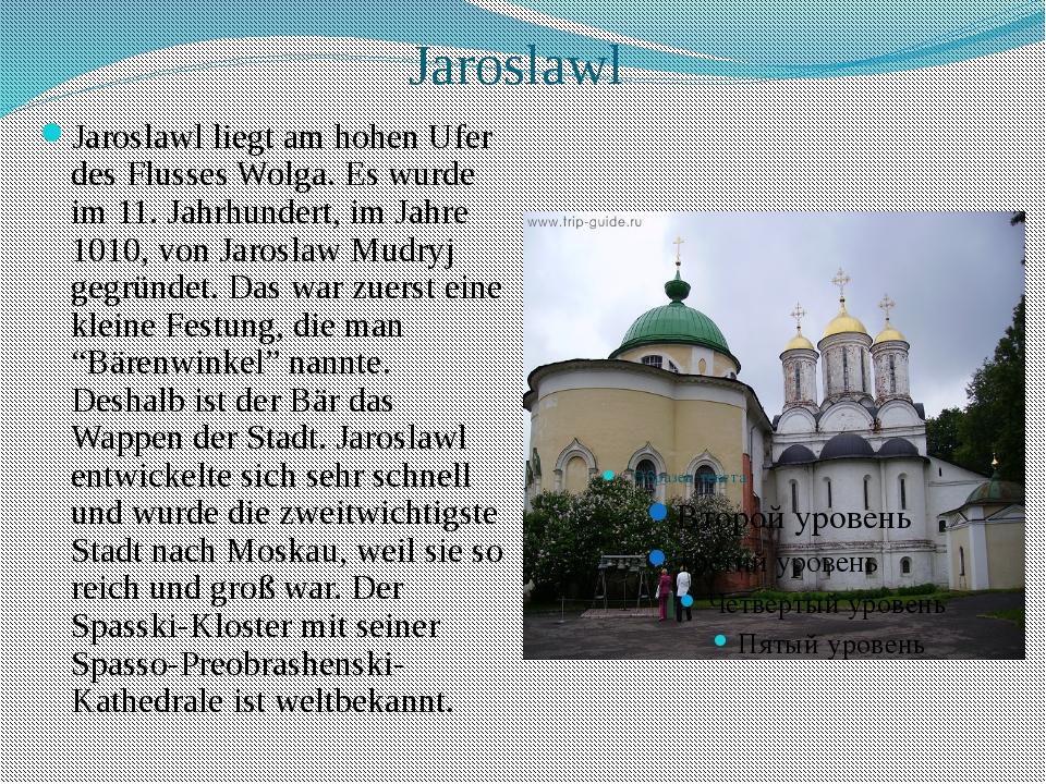 Jaroslawl Jaroslawl liegt am hohen Ufer des Flusses Wolga. Es wurde im 11. Ja...
