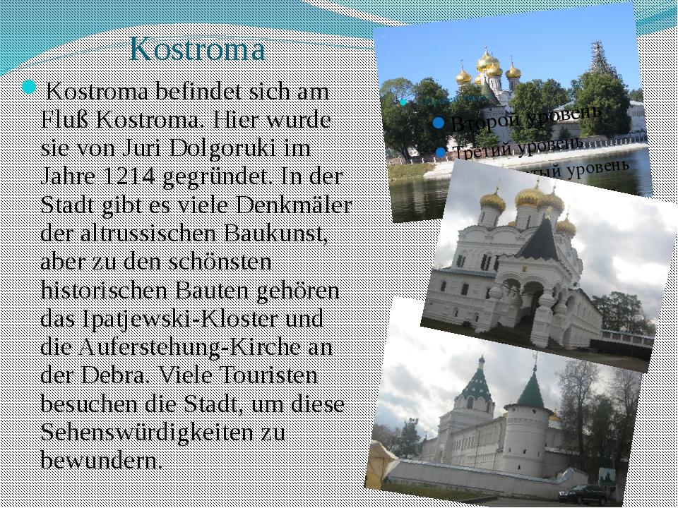 Kostroma Kostroma befindet sich am Fluß Kostroma. Hier wurde sie von Juri Dol...