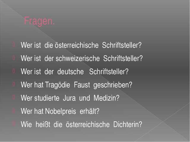 Fragen. Wer ist die österreichische Schriftsteller? Wer ist der schweizer...