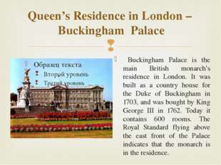 Queen's Residence in London – Buckingham Palace Buckingham Palace is the main