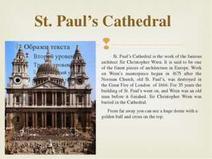 St. Paul's Cathedral St. Paul's Cathedral is the work of the famous architect