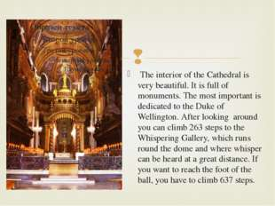 The interior of the Cathedral is very beautiful. It is full of monuments. Th