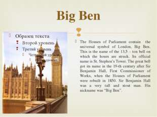Big Ben The Houses of Parliament contain the universal symbol of London, Big