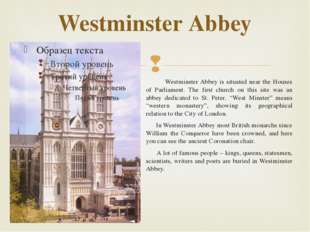 Westminster Abbey Westminster Abbey is situated near the Houses of Parliament