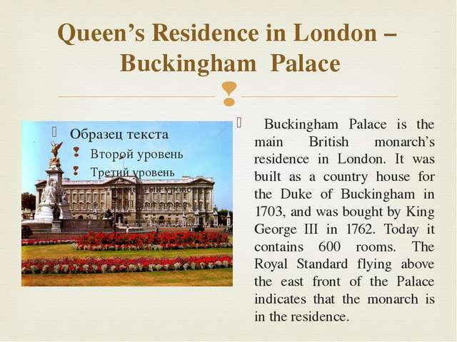 Queen's Residence in London – Buckingham Palace Buckingham Palace is the main...
