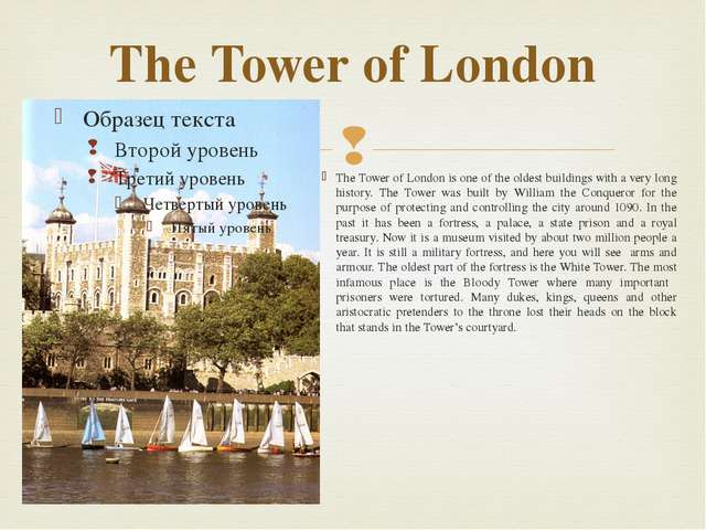 The Tower of London The Tower of London is one of the oldest buildings with a...