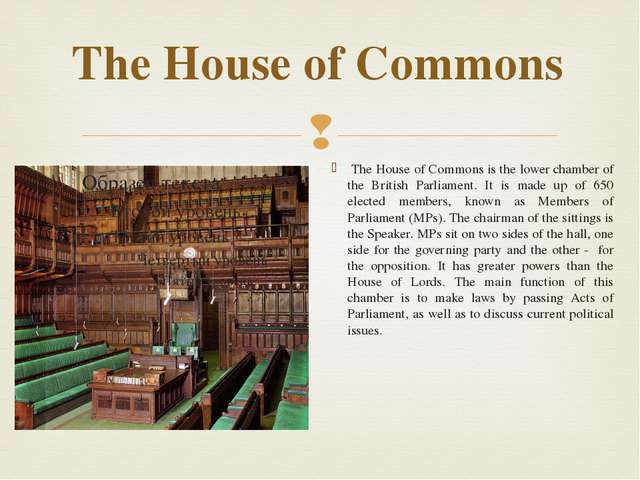 The House of Commons The House of Commons is the lower chamber of the British...