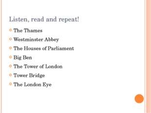 Listen, read and repeat! The Thames Westminster Abbey The Houses of Parliamen