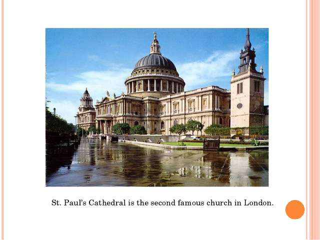 St. Paul's Cathedral is the second famous church in London.
