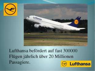 Lufthansa befördert auf fast 300000 Flügen jährlich über 20 Millionen Passagi