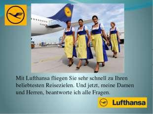 Mit Lufthansa fliegen Sie sehr schnell zu Ihren beliebtesten Reisezielen. Und