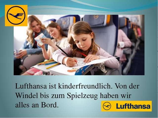 Lufthansa ist kinderfreundlich. Von der Windel bis zum Spielzeug haben wir al...