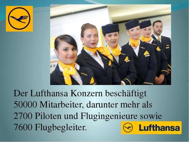 Der Lufthansa Konzern beschäftigt 50000 Mitarbeiter, darunter mehr als 2700 P...