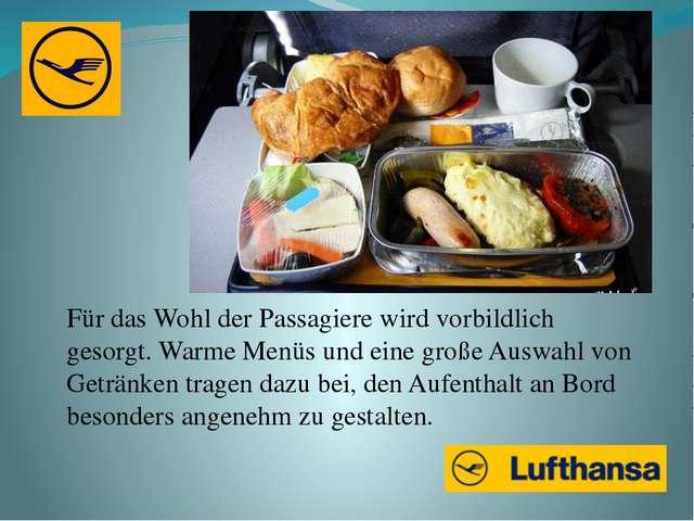 Für das Wohl der Passagiere wird vorbildlich gesorgt. Warme Menüs und eine gr...