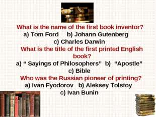 What is the name of the first book inventor? a) Tom Ford b) Johann Gutenberg