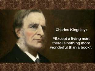 "Charles Kingsley: ""Except a living man, there is nothing more wonderful than"