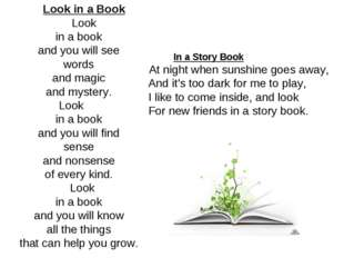 Look in a Book Look in a book and you will see words and magic and mystery. L
